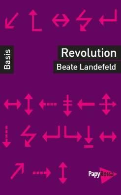 Beate Landefeld, Revolution, Köln 2017, 146 Seiten