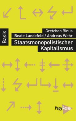 Binus / Landefeld / Wehr, Staatsmonopolistischer Kapitalismus, Köln 2015, 127 Seiten